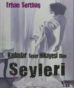 kadinlar-sever-hik-yesi-olan-seyleri-ya-erkekler-Erhan-Sertbaş-2-294x350